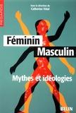 Catherine Vidal et Geneviève Fraisse - Féminin Masculin - Mythes et idéologies.