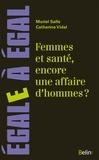 Catherine Vidal et Muriel Salle - Femmes et santé, encore une affaire d'hommes ? - Penser la santé au prisme du sexe et du genre.