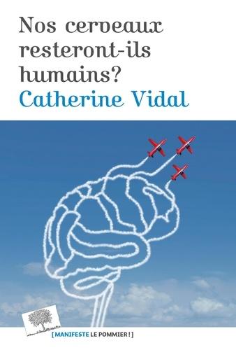 Catherine Vidal - Nos cerveaux resteront-il humains ?.