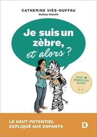 Catherine Viès-Duffau et Mathias Rebuffé - Je suis un zèbre, et alors ? - Le haut potentiel expliqué aux enfants.