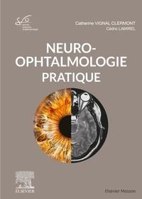Catherine Vignal-Clermont et Cédric Lamirel - Neuro-ophtalmologie pratique - Rapport SFO 2020.