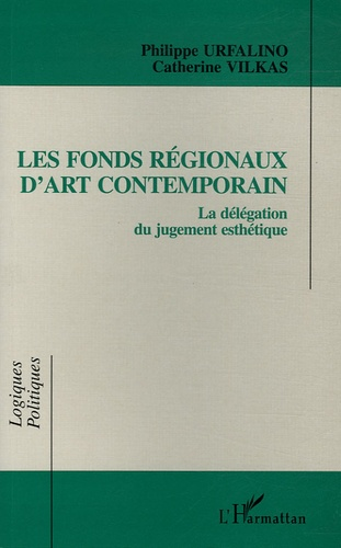 Catherine Vilkas et Philippe Urfalino - Les fonds régionaux d'art contemporain - La délégation du jugement esthétique.