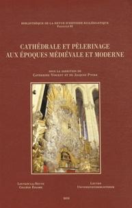 Catherine Vincent et Jacques Pycke - Cathédrale et pèlerinage aux époques médiévale et moderne - Reliques, processions et dévotions à l'église-mère du diocèse.