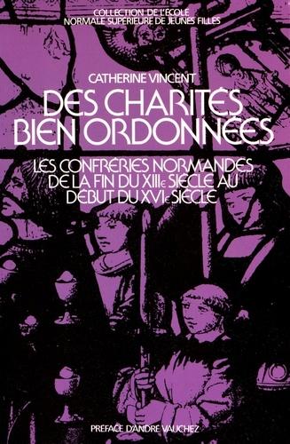 Catherine Vincent - Des charités bien ordonnées - Les confréries normandes de la fin du XIIIe siècle au début du XVIe siècle.