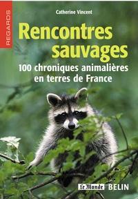 Catherine Vincent - Rencontres sauvages - 100 chroniques animalières en terres de France.