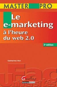 Catherine Viot - Le e-marketing à l'heure du web 2.0.
