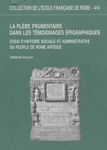 Catherine Virlouvet - La plèbe frumentaire dans les témoignages épigraphiques - Essai d'histoire sociale et administrative du peuple de Rome antique.