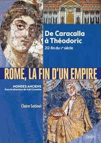 Catherine Virlouvet et Joël Cornette - Rome, la fin de l'Empire - De Caracalla à Théodoric 212-527.