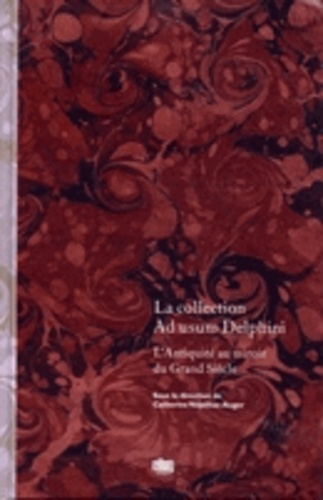 La collection Ad usum Delphini. L'Antiquité au miroir du Grand Siècle