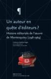 Catherine Volpilhac-Auger - Un auteur en quête d'éditeurs ? - Histoire éditoriale de l'oeuvre de Montesquieu (1748-1964).