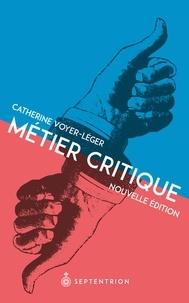 Catherine Voyer-Léger - Métier critique - Nouvelle édition.