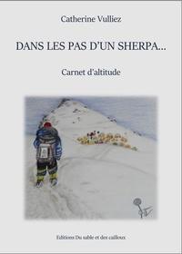 Catherine Vulliez - Dans les pas d'un Sherpa... - Carnet d'altitude.
