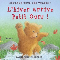 Catherine Walters - L'hiver arrive Petit Ours !.