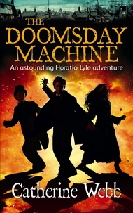 Catherine Webb - The Doomsday Machine: Another Astounding Adventure of Horatio Lyle - Number 3 in series.