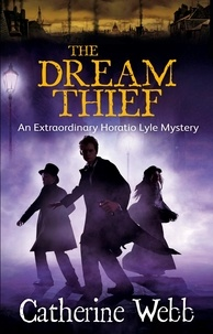 Catherine Webb - The Dream Thief: An Extraordinary Horatio Lyle Mystery - Number 4 in series.