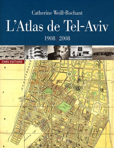 Catherine Weill-Rochant - L'Atlas de Tel-Aviv - 1908-2008.