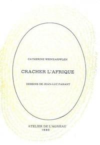 Catherine Weinzaepflen et Jean-Luc Parant - Cracher l'Afrique.