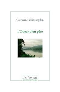 Catherine Weinzaepflen - L'Odeur d'un père.