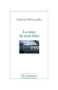 Catherine Weinzaepflen - La soeur de mon frère.