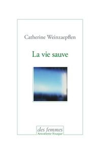 Catherine Weinzaepflen - La vie sauve.
