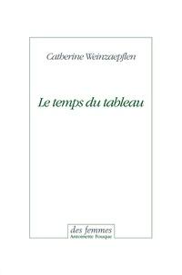 Catherine Weinzaepflen - Le temps du tableau.