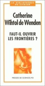 Catherine Wihtol de Wenden - Faut-il ouvrir les frontières ?.