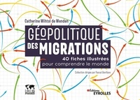 Catherine Wihtol de Wenden - Géopolitique des migrations - 40 fiches illustrées pour comprendre le monde.