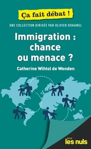 Catherine Wihtol de Wenden - Immigration : chance ou menace ?.