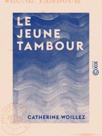 Catherine Woillez - Le Jeune Tambour - Ou les Deux Amis.
