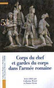 Catherine Wolff et Patrice Faure - Corps du chef et gardes du corps dans l'armée romaine.