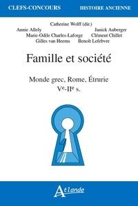 Catherine Wolff et Annie Allély - Famille et société - Monde grec, Rome, Etrurie, Ve-IIe s..
