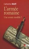 Catherine Wolff - L'armée romaine - Une armée romaine.