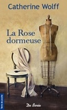 Catherine Wolff - La rose dormeuse.