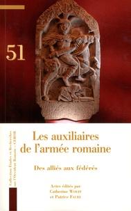 Catherine Wolff - Les auxiliaires de l'armée romaine - Des alliés aux fédérés.