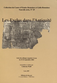 Catherine Wolff - Les exclus de l'Antiquité - Actes du colloque organisé à Lyon les 23-24 septembre 2004.