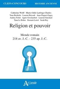 Catherine Wolff et Marie-Odile Charles-Laforge - Religion et pouvoir - Monde romain 218 av. J.-C. - 235 ap. J.-C..