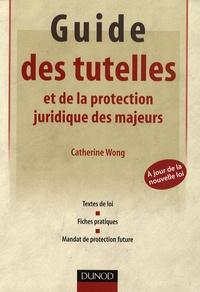 Catherine Wong - Guide des tutelles et de la protection juridique des majeurs.