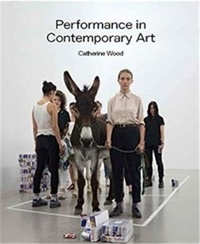 Catherine Wood - Performance in Contemporary Art.