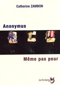 Catherine Zambon - Anonymus suivi de Même pas peur.