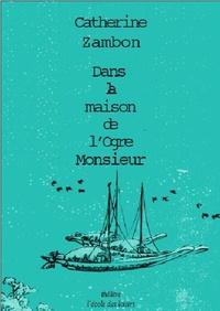 Catherine Zambon - Dans la maison de l'Ogre Monsieur.