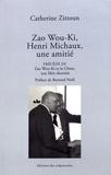 Catherine Zittoun - Zao Wou-Ki, Henri Michaux, une amitié - Précédé de Zao Wou-Ki et la Chine, une libre destinée.