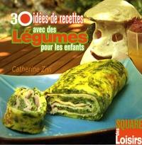 Catherine Zivi - 30 idées de recettes avec des légumes pour les enfants.