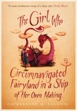 Catherynne M. Valente - The Girl Who Circumnavigated Fairyland in a Ship of Her Own Making.
