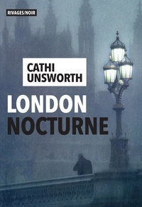Cathi Unsworth - London nocturne.