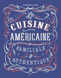 Cathleen Clarity - La cuisine américaine familiale et authentique.