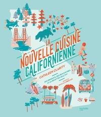 Cathleen Clarity - La nouvelle cuisine californienne - Des produits, des rencontres, et 60 recettes healthy.