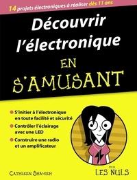 Cathleen Shamieh - Découvrir l'électronique en s'amusant pour les nuls.