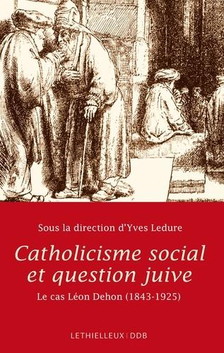 Catholicisme social et question juive. Le cas Léon Dehon 1843-1925