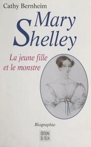 Cathy Bernheim - Mary Shelley - La jeune fille et le monstre. Biographie.