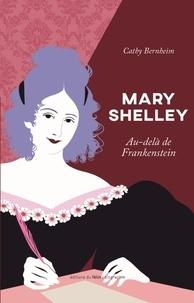 Cathy Bernheim - Mary Shelley - Au-delà de Frankenstein.